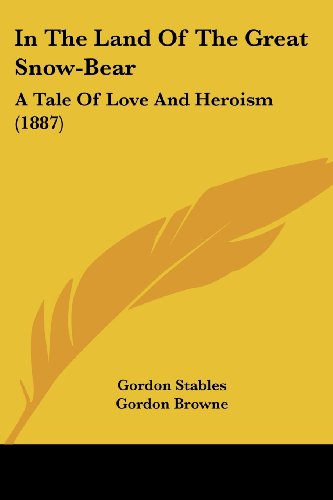 9781120202581: In The Land Of The Great Snow-Bear: A Tale Of Love And Heroism (1887)