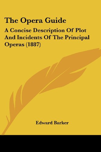 9781120205315: The Opera Guide: A Concise Description Of Plot And Incidents Of The Principal Operas (1887)