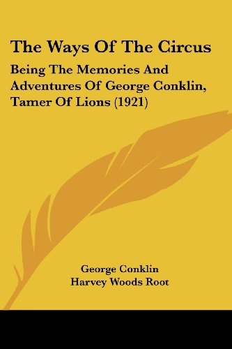 9781120207081: The Ways Of The Circus: Being The Memories And Adventures Of George Conklin, Tamer Of Lions (1921)