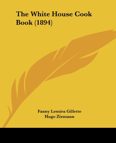 9781120207777: The White House Cook Book (1894)