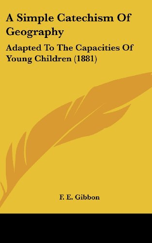 9781120209146: A Simple Catechism Of Geography: Adapted To The Capacities Of Young Children (1881)