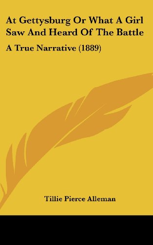 9781120211972: At Gettysburg Or What A Girl Saw And Heard Of The Battle: A True Narrative (1889)