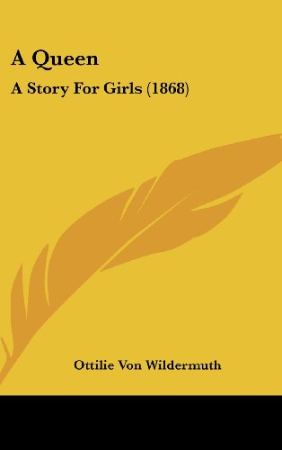 9781120214225: A Queen: A Story For Girls (1868)