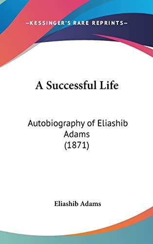 9781120215123: A Successful Life: Autobiography of Eliashib Adams (1871)