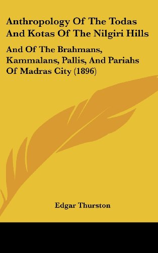 9781120215246: Anthropology Of The Todas And Kotas Of The Nilgiri Hills: And Of The Brahmans, Kammalans, Pallis, And Pariahs Of Madras City (1896)