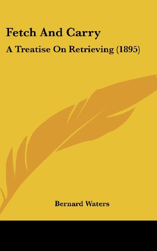 9781120215420: Fetch And Carry: A Treatise On Retrieving (1895)