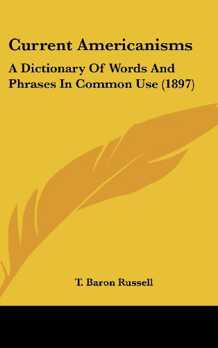 9781120220073: Current Americanisms: A Dictionary of Words and Phrases in Common Use (1897)