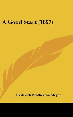A Good Start (1897) (9781120222428) by Frederick Brotherton Meyer