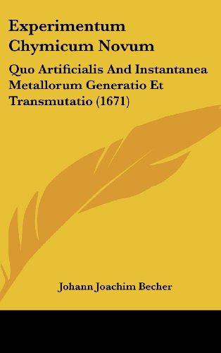 9781120222725: Experimentum Chymicum Novum: Quo Artificialis And Instantanea Metallorum Generatio Et Transmutatio (1671) (Latin Edition)
