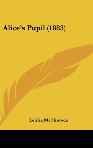 9781120222893: Alice's Pupil (1883)