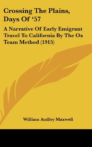 9781120226488: Crossing The Plains, Days Of '57: A Narrative Of Early Emigrant Travel To California By The Ox Team Method (1915)
