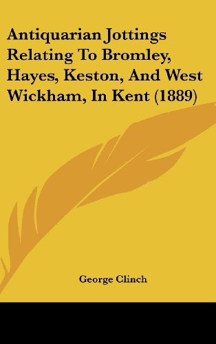 9781120226938: Antiquarian Jottings Relating To Bromley, Hayes, Keston, And West Wickham, In Kent (1889)