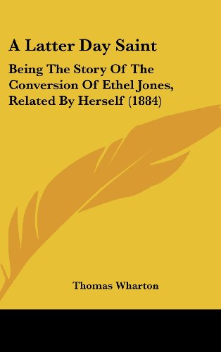 9781120227362: A Latter Day Saint: Being the Story of the Conversion of Ethel Jones, Related by Herself (1884)