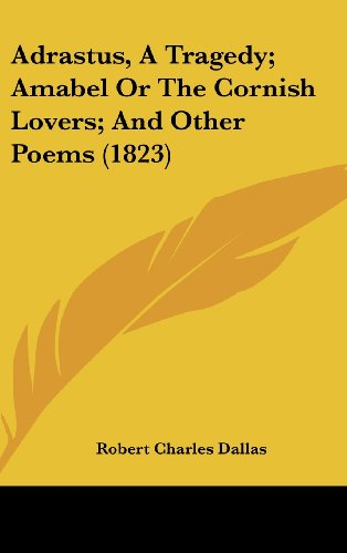 9781120227423: Adrastus, a Tragedy; Amabel or the Cornish Lovers; And Other Poems (1823)