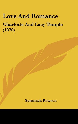 9781120234513: Love And Romance: Charlotte And Lucy Temple (1870)