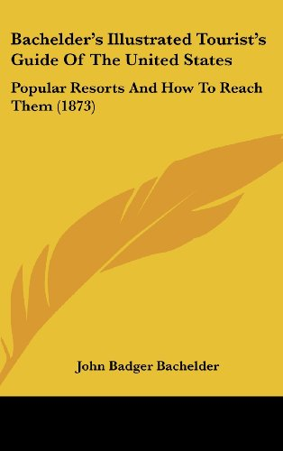 9781120234759: Bachelder's Illustrated Tourist's Guide Of The United States: Popular Resorts And How To Reach Them (1873)