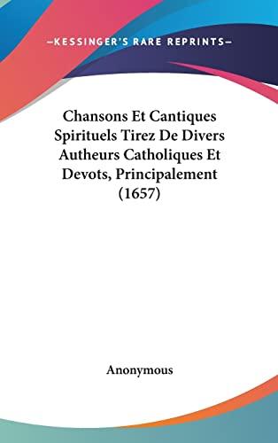 9781120235053: Chansons Et Cantiques Spirituels Tirez De Divers Autheurs Catholiques Et Devots, Principalement (1657) (French Edition)