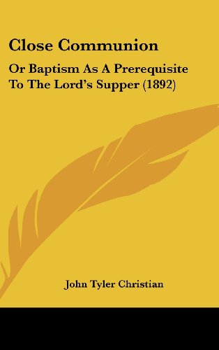 9781120235084: Close Communion: Or Baptism As A Prerequisite To The Lord's Supper (1892)