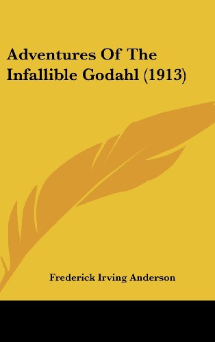 9781120236968: Adventures Of The Infallible Godahl (1913)