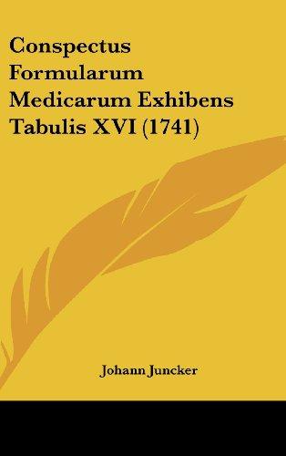 9781120237699: Conspectus Formularum Medicarum Exhibens Tabulis XVI (1741) (Latin Edition)