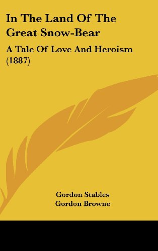 9781120238474: In The Land Of The Great Snow-Bear: A Tale Of Love And Heroism (1887)