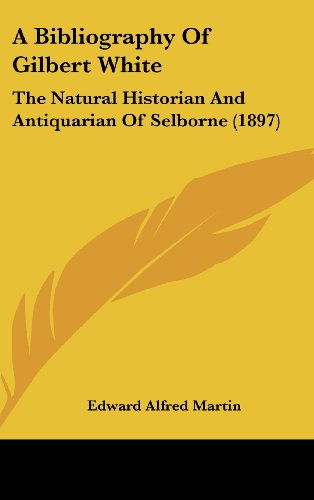 9781120239273: A Bibliography of Gilbert White: The Natural Historian and Antiquarian of Selborne