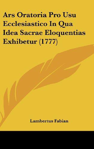 9781120239648: Ars Oratoria Pro Usu Ecclesiastico In Qua Idea Sacrae Eloquentias Exhibetur (1777) (Latin Edition)