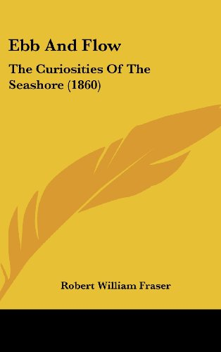 9781120239778: Ebb And Flow: The Curiosities Of The Seashore (1860)