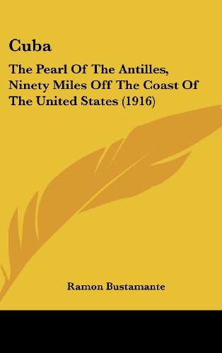 9781120240125: Cuba: The Pearl Of The Antilles, Ninety Miles Off The Coast Of The United States (1916)