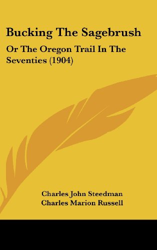 9781120241412: Bucking The Sagebrush: Or The Oregon Trail In The Seventies (1904)