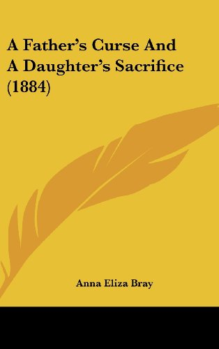 9781120242501: A Father's Curse And A Daughter's Sacrifice (1884)