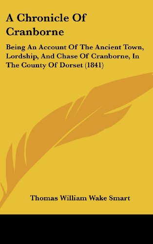 9781120245588: A Chronicle of Cranborne: Being an Account of the Ancient Town, Lordship, and Chase of Cranborne, in the County of Dorset (1841)