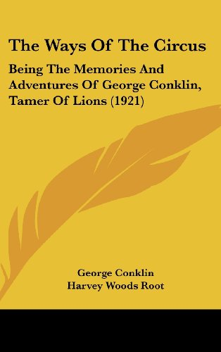 9781120246493: The Ways of the Circus: Being the Memories and Adventures of George Conklin, Tamer of Lions (1921)