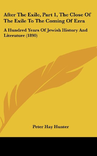 9781120248138: After The Exile, Part 1, The Close Of The Exile To The Coming Of Ezra: A Hundred Years Of Jewish History And Literature (1890)