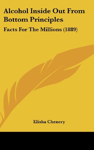 9781120248831: Alcohol Inside Out From Bottom Principles: Facts For The Millions (1889)