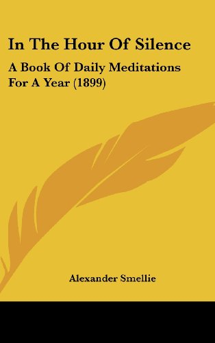 9781120253996: In The Hour Of Silence: A Book Of Daily Meditations For A Year (1899)