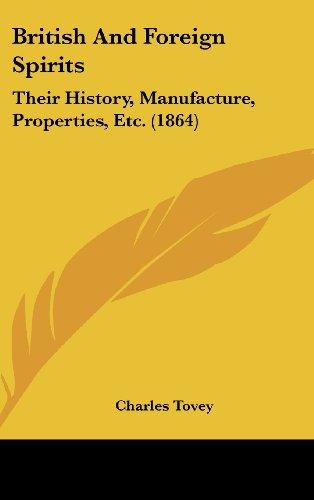 9781120254764: British And Foreign Spirits: Their History, Manufacture, Properties, Etc. (1864)