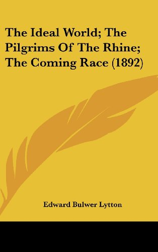 9781120255204: The Ideal World; The Pilgrims Of The Rhine; The Coming Race (1892)