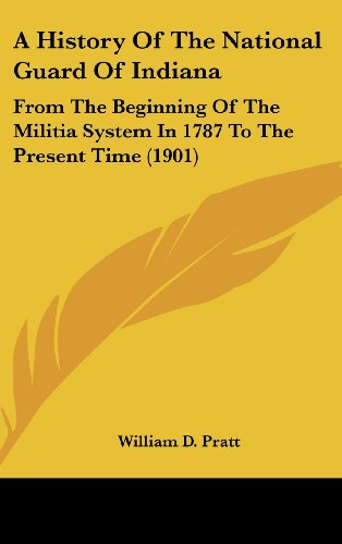 9781120258243: A History Of The National Guard Of Indiana: From The Beginning Of The Militia System In 1787 To The Present Time (1901)