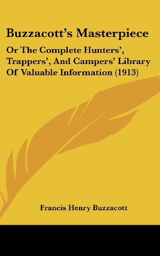 9781120260048: Buzzacott's Masterpiece: Or The Complete Hunters', Trappers', And Campers' Library Of Valuable Information (1913)