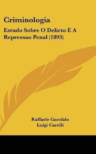 9781120260062: Criminologia: Estudo Sobre O Delicto E A Repressao Penal (1893) (English and Portuguese Edition)