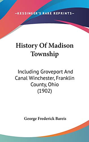 9781120261502: History Of Madison Township: Including Groveport And Canal Winchester, Franklin County, Ohio (1902)