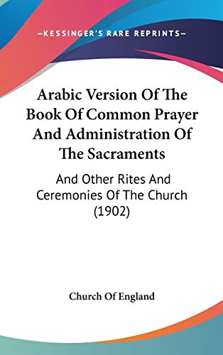 9781120261557: Arabic Version Of The Book Of Common Prayer And Administration Of The Sacraments: And Other Rites And Ceremonies Of The Church (1902) (Arabic Edition)