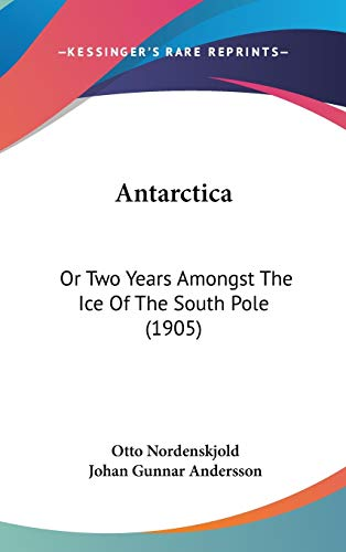 9781120261960: Antarctica: Or Two Years Amongst the Ice of the South Pole (1905)