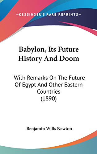 9781120262455: Babylon, Its Future History And Doom: With Remarks On The Future Of Egypt And Other Eastern Countries (1890)