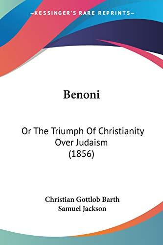 9781120266552: Benoni: Or The Triumph Of Christianity Over Judaism (1856)