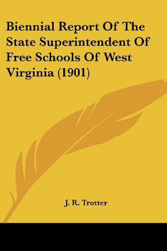 9781120267320: Biennial Report Of The State Superintendent Of Free Schools Of West Virginia (1901)