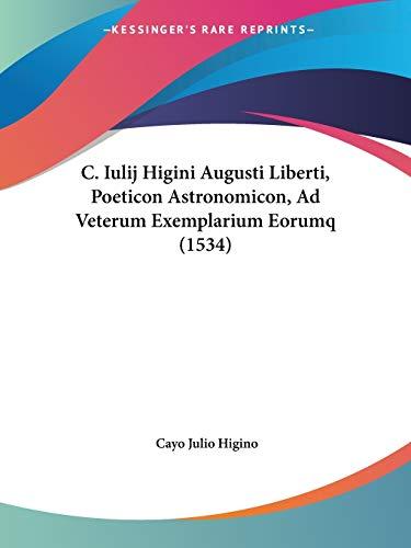 9781120268860: C. Iulij Higini Augusti Liberti, Poeticon Astronomicon, Ad Veterum Exemplarium Eorumq (1534) (Latin Edition)