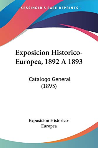 9781120269591: Exposicion Historico-Europea, 1892 a 1893: Catalogo General (1893)