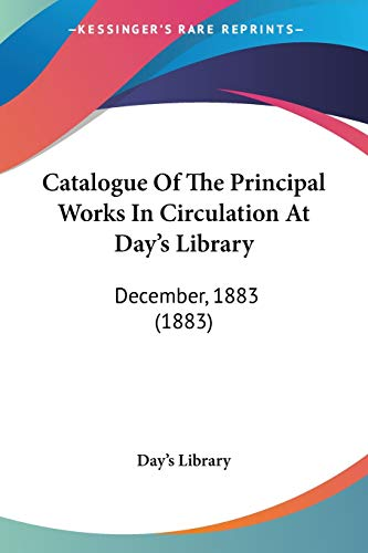 9781120270146: Catalogue Of The Principal Works In Circulation At Day's Library: December, 1883 (1883)
